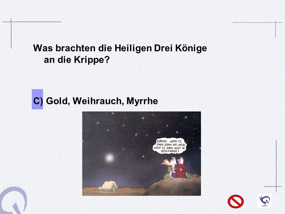 Was brachten die Heiligen Drei Könige an die Krippe? C) Gold, Weihrauch, Myrrhe