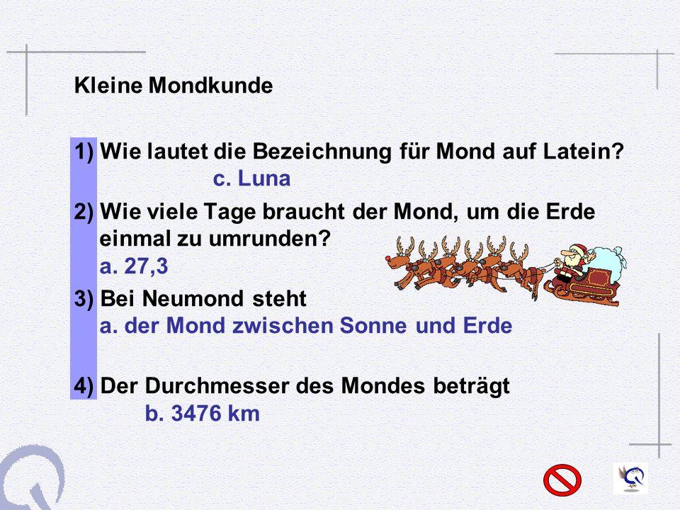 Kleine Mondkunde 1) Wie lautet die Bezeichnung für Mond auf Latein.