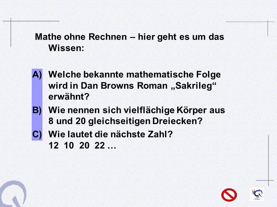 Mathe ohne Rechnen – hier geht es um das Wissen: A) Welche bekannte mathematische Folge wird in Dan Browns Roman Sakrileg erwähnt.