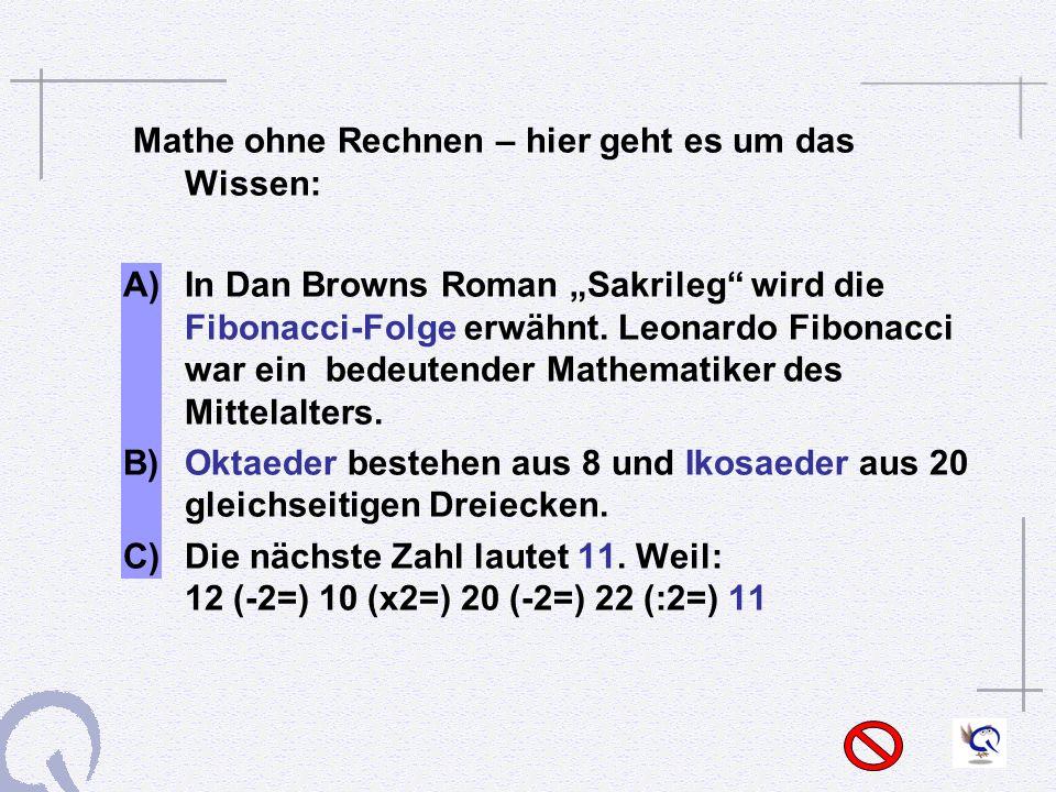 Mathe ohne Rechnen – hier geht es um das Wissen: A) In Dan Browns Roman Sakrileg wird die Fibonacci-Folge erwähnt.