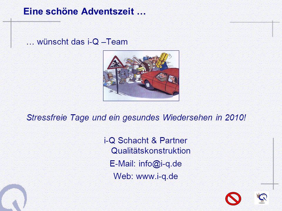 Eine schöne Adventszeit … … wünscht das i-Q –Team Stressfreie Tage und ein gesundes Wiedersehen in 2010.