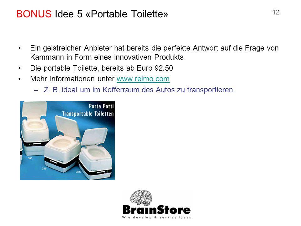 12 BONUS Idee 5 «Portable Toilette» Ein geistreicher Anbieter hat bereits die perfekte Antwort auf die Frage von Kammann in Form eines innovativen Produkts Die portable Toilette, bereits ab Euro 92.50 Mehr Informationen unter www.reimo.comwww.reimo.com –Z.