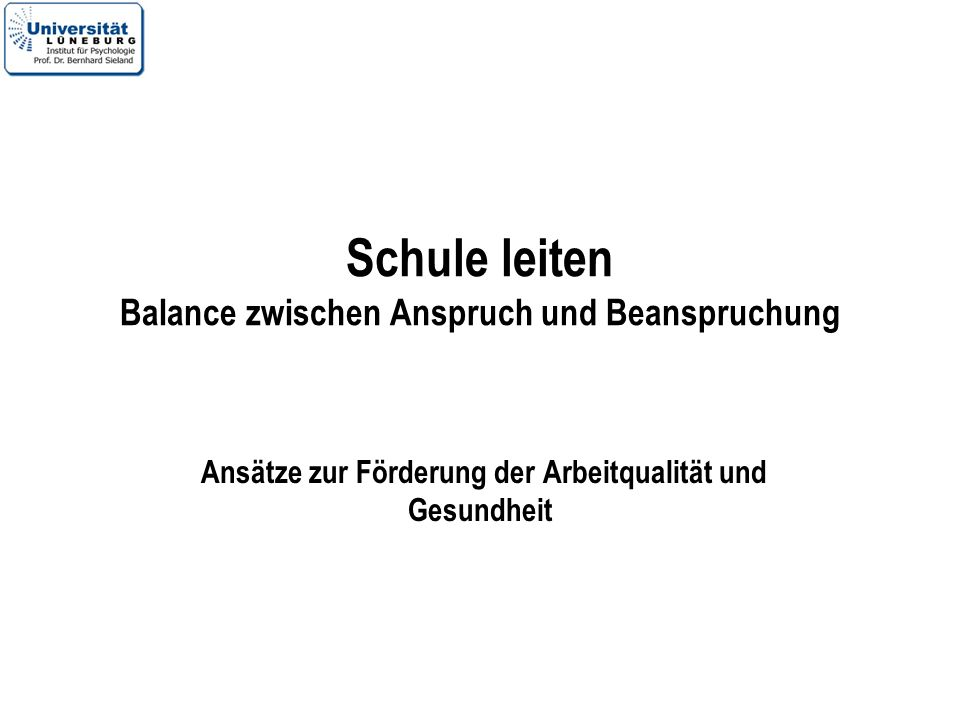 42 Gute gesunde Schulleitungen für gute gesunde Schulen als Passung zwischen Anforderungen und Person Nach Schuler & Höft, 2004, S.
