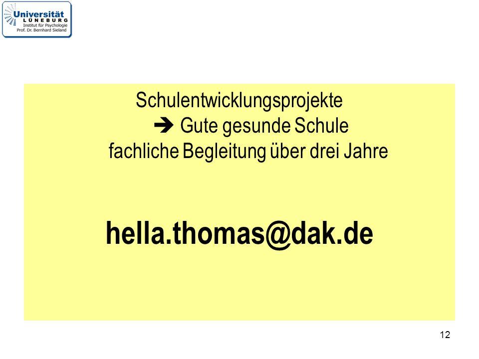 12 Schulentwicklungsprojekte Gute gesunde Schule fachliche Begleitung über drei Jahre hella.thomas@dak.de