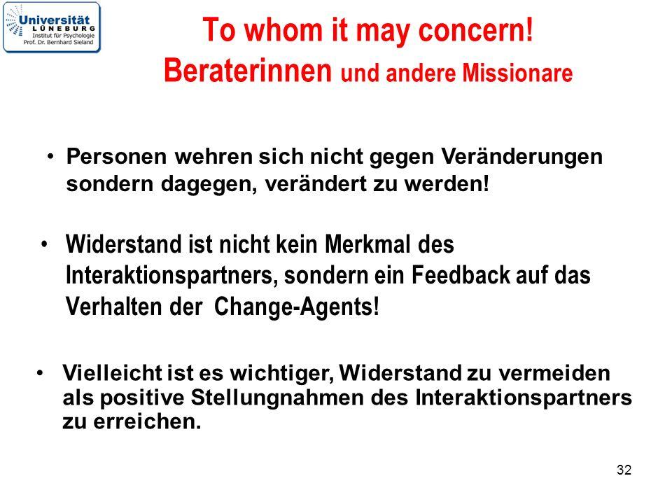 32 To whom it may concern! Beraterinnen und andere Missionare Widerstand ist nicht kein Merkmal des Interaktionspartners, sondern ein Feedback auf das