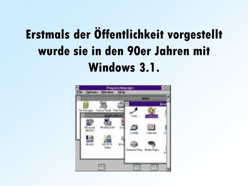 Erstmals der Öffentlichkeit vorgestellt wurde sie in den 90er Jahren mit Windows 3.1.