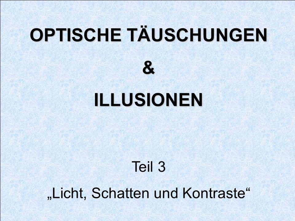 OPTISCHE TÄUSCHUNGEN &ILLUSIONEN Teil 3 Licht, Schatten und Kontraste