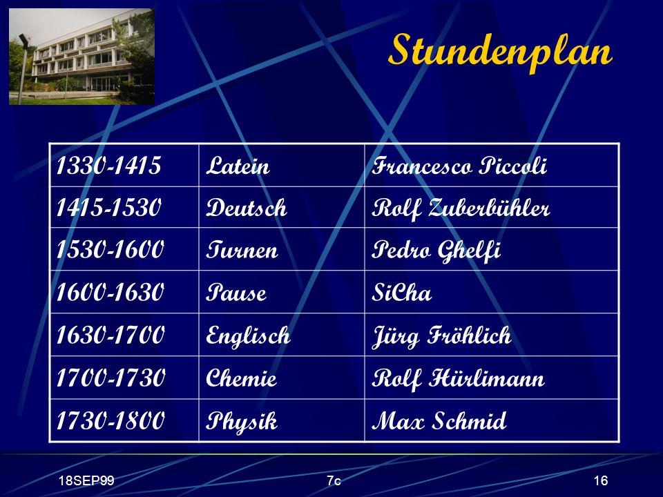 18SEP997c16 Stundenplan 1330-1415LateinFrancesco Piccoli 1415-1530DeutschRolf Zuberbühler 1530-1600TurnenPedro Ghelfi 1600-1630PauseSiCha 1630-1700Eng