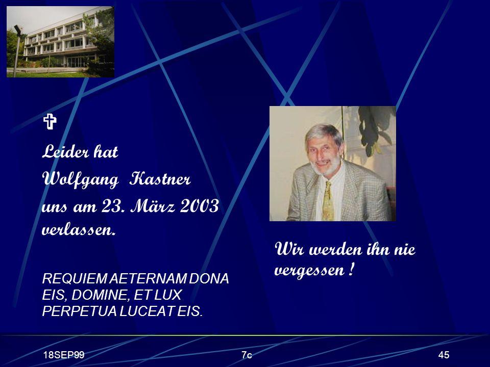 18SEP997c45 Leider hat Wolfgang Kastner uns am 23. März 2003 verlassen. REQUIEM AETERNAM DONA EIS, DOMINE, ET LUX PERPETUA LUCEAT EIS. Wir werden ihn