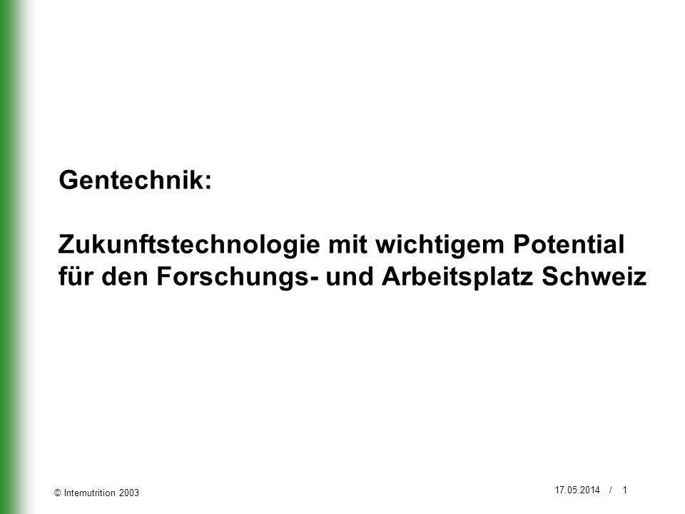 © Internutrition 2003 17.05.2014 / 2 Bedeutung der Gentechnik in der Landwirtschaft Weltweit nimmt der kommerzielle Anbau von gentechnisch veränderten Pflanzen zu (insb.