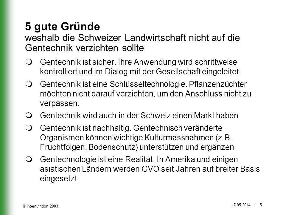 © Internutrition 2003 17.05.2014 / 5 5 gute Gründe weshalb die Schweizer Landwirtschaft nicht auf die Gentechnik verzichten sollte Gentechnik ist sich