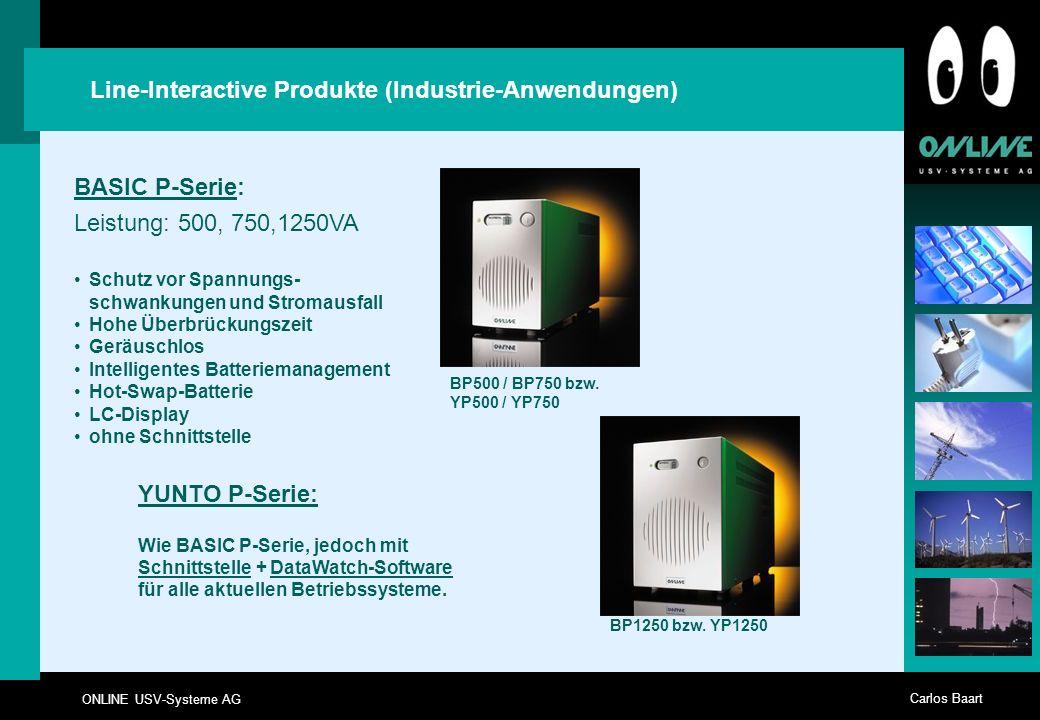 ONLINE USV-Systeme AG Carlos Baart Line-Interactive Produkte (Industrie-Anwendungen) BASIC P-Serie: Leistung: 500, 750,1250VA Schutz vor Spannungs- sc