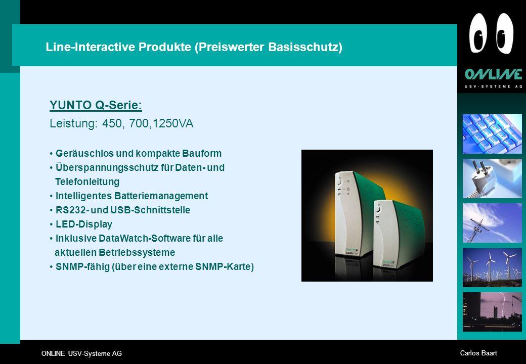 ONLINE USV-Systeme AG Carlos Baart Line-Interactive Produkte (Preiswerter Basisschutz) YUNTO Q-Serie: Leistung: 450, 700,1250VA Geräuschlos und kompak