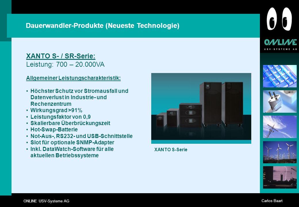 ONLINE USV-Systeme AG Carlos Baart Dauerwandler-Produkte (Neueste Technologie) XANTO S- / SR-Serie: Leistung: 700 – 20.000VA Allgemeiner Leistungschar