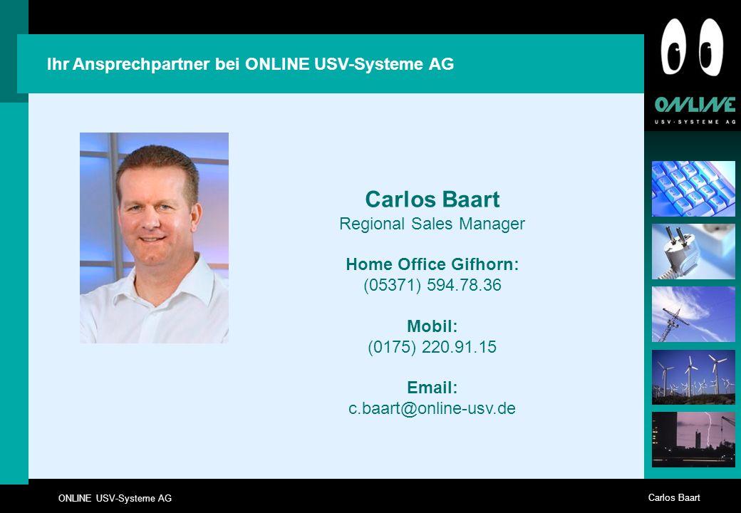 ONLINE USV-Systeme AG Carlos Baart Die ONLINE USV-Systeme AG Deutscher Hersteller seit 20 Jahren Firmensitz in München, Niederlassungen in Mailand und Zürich Über 500.000 installierte Systeme