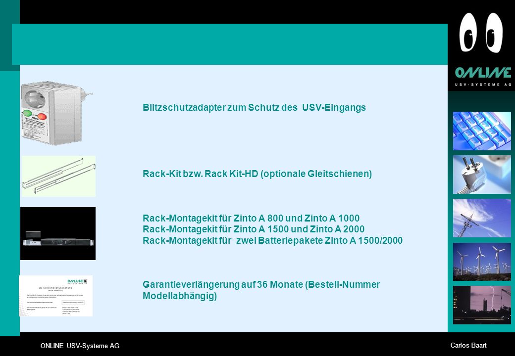 ONLINE USV-Systeme AG Carlos Baart Blitzschutzadapter zum Schutz des USV-Eingangs Rack-Kit bzw. Rack Kit-HD (optionale Gleitschienen) Rack-Montagekit