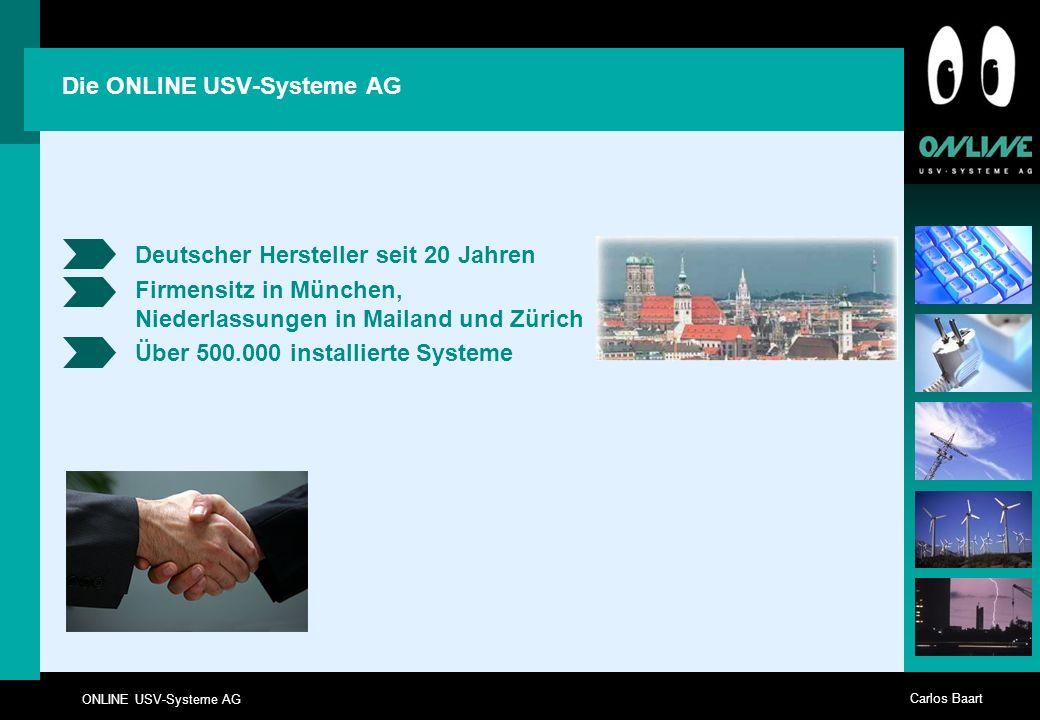 ONLINE USV-Systeme AG Carlos Baart Die ONLINE USV-Systeme AG Deutscher Hersteller seit 20 Jahren Firmensitz in München, Niederlassungen in Mailand und