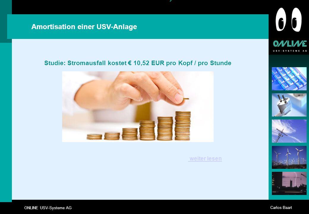 ONLINE USV-Systeme AG Carlos Baart Studie: Stromausfall kostet 10,52 EUR pro Kopf / pro Stunde Amortisation einer USV-Anlage weiter lesen