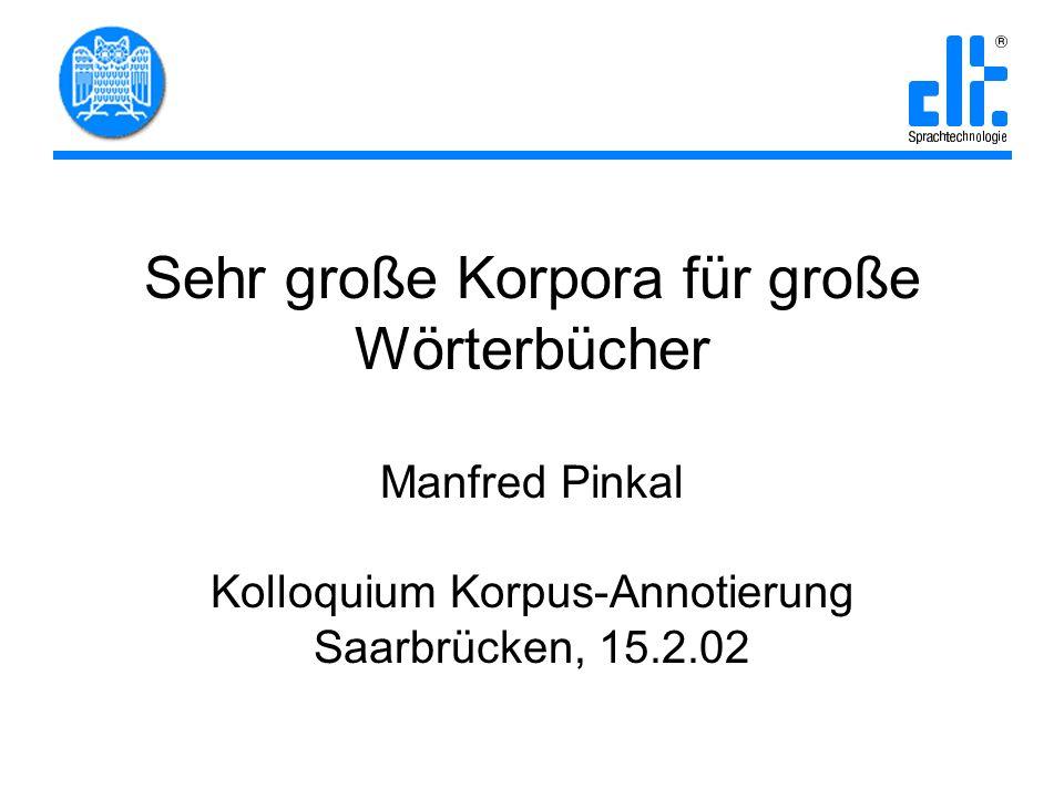 Sehr große Korpora für große Wörterbücher Manfred Pinkal Kolloquium Korpus-Annotierung Saarbrücken, 15.2.02