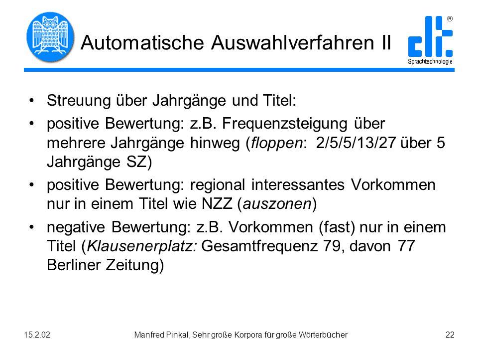 15.2.02Manfred Pinkal, Sehr große Korpora für große Wörterbücher 22 Automatische Auswahlverfahren II Streuung über Jahrgänge und Titel: positive Bewertung: z.B.