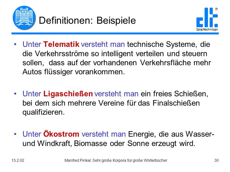 15.2.02Manfred Pinkal, Sehr große Korpora für große Wörterbücher 30 Definitionen: Beispiele Unter Telematik versteht man technische Systeme, die die V
