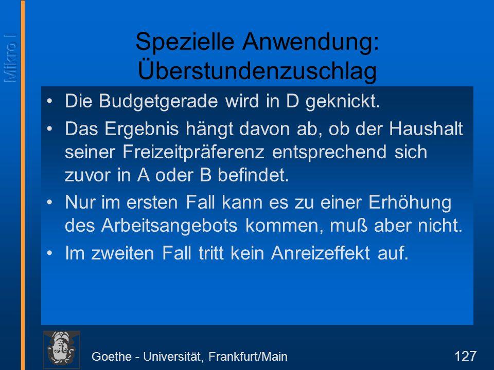 Goethe - Universität, Frankfurt/Main 127 Spezielle Anwendung: Überstundenzuschlag Die Budgetgerade wird in D geknickt. Das Ergebnis hängt davon ab, ob