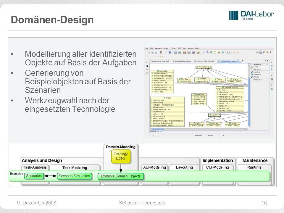 Domänen-Design Modellierung aller identifizierten Objekte auf Basis der Aufgaben Generierung von Beispielobjekten auf Basis der Szenarien Werkzeugwahl nach der eingesetzten Technologie 9.