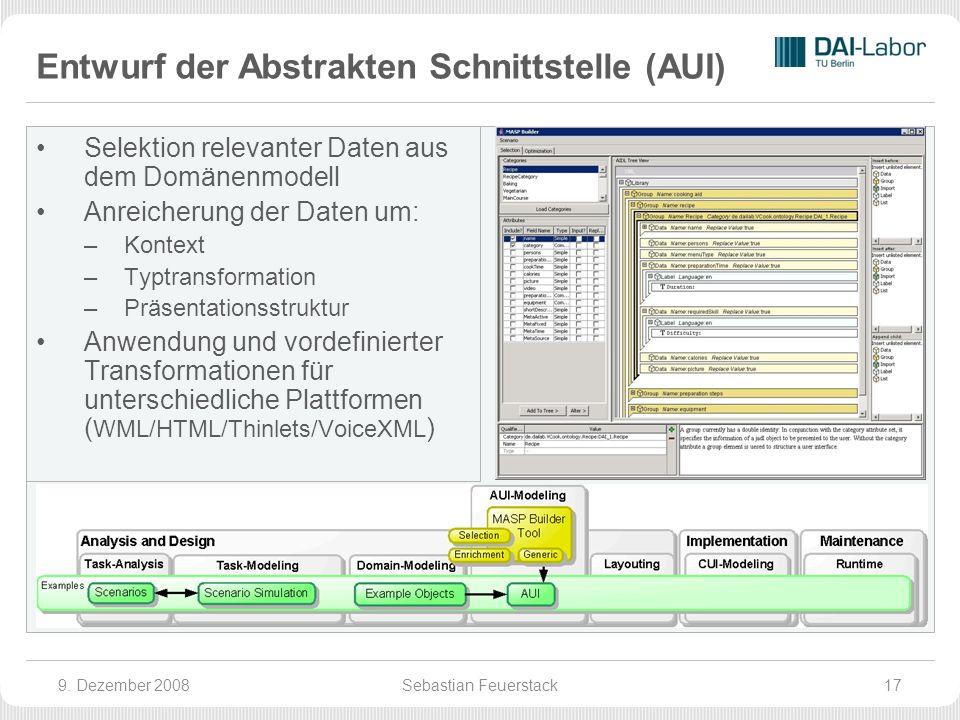 Entwurf der Abstrakten Schnittstelle (AUI) Selektion relevanter Daten aus dem Domänenmodell Anreicherung der Daten um: –Kontext –Typtransformation –Präsentationsstruktur Anwendung und vordefinierter Transformationen für unterschiedliche Plattformen ( WML/HTML/Thinlets/VoiceXML ) 9.