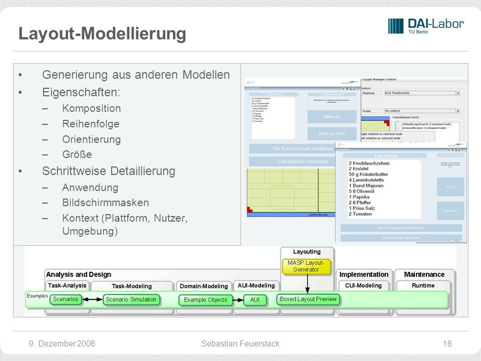 Layout-Modellierung Generierung aus anderen Modellen Eigenschaften: –Komposition –Reihenfolge –Orientierung –Größe Schrittweise Detaillierung –Anwendung –Bildschirmmasken –Kontext (Plattform, Nutzer, Umgebung) 9.