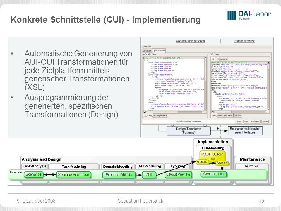 Konkrete Schnittstelle (CUI) - Implementierung Automatische Generierung von AUI-CUI Transformationen für jede Zielplattform mittels generischer Transformationen (XSL) Ausprogrammierung der generierten, spezifischen Transformationen (Design) 9.
