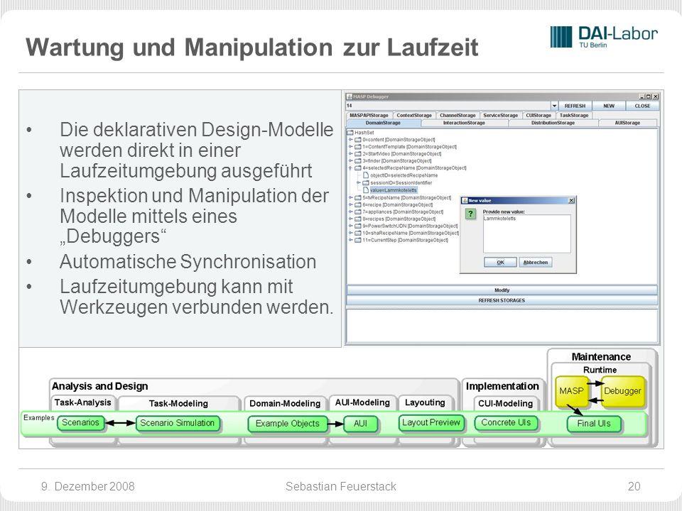 Wartung und Manipulation zur Laufzeit Die deklarativen Design-Modelle werden direkt in einer Laufzeitumgebung ausgeführt Inspektion und Manipulation der Modelle mittels eines Debuggers Automatische Synchronisation Laufzeitumgebung kann mit Werkzeugen verbunden werden.