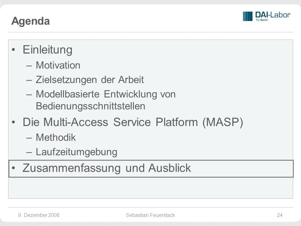 Agenda Einleitung –Motivation –Zielsetzungen der Arbeit –Modellbasierte Entwicklung von Bedienungsschnittstellen Die Multi-Access Service Platform (MASP) –Methodik –Laufzeitumgebung Zusammenfassung und Ausblick 9.
