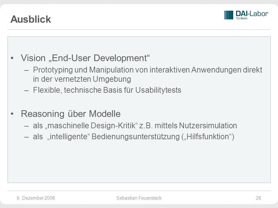 Ausblick Vision End-User Development –Prototyping und Manipulation von interaktiven Anwendungen direkt in der vernetzten Umgebung –Flexible, technische Basis für Usabilitytests Reasoning über Modelle –als maschinelle Design-Kritik z.B.