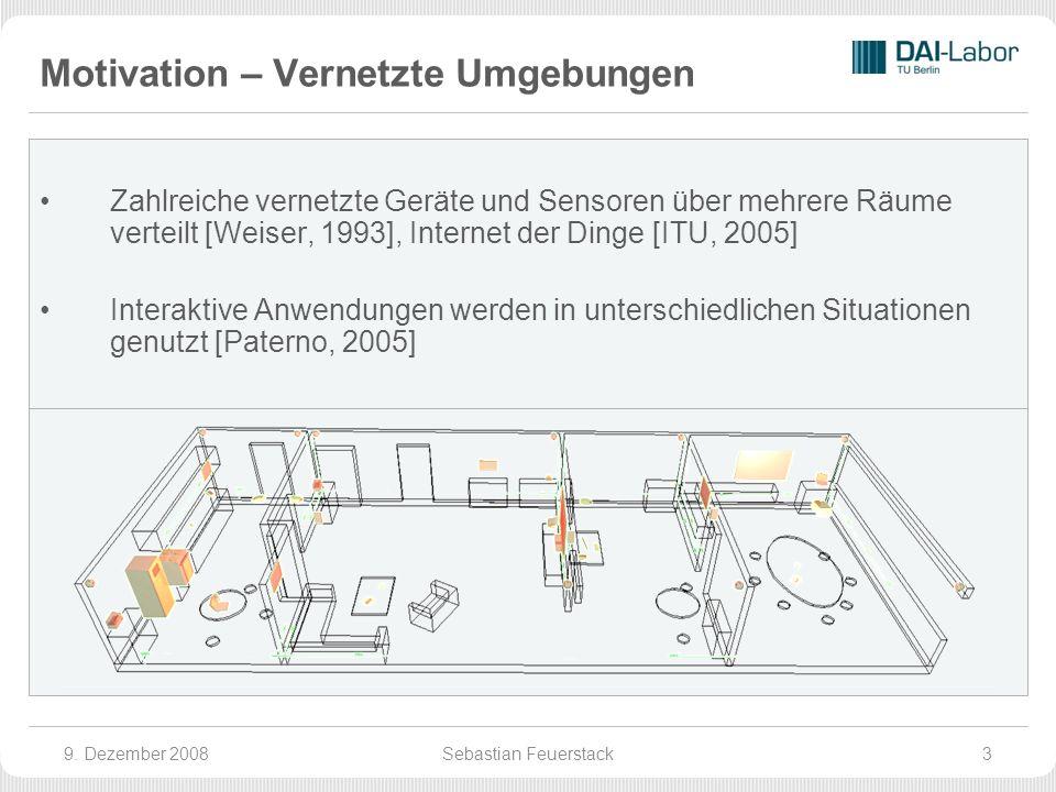 Motivation – Vernetzte Umgebungen Zahlreiche vernetzte Geräte und Sensoren über mehrere Räume verteilt [Weiser, 1993], Internet der Dinge [ITU, 2005] Interaktive Anwendungen werden in unterschiedlichen Situationen genutzt [Paterno, 2005] 9.