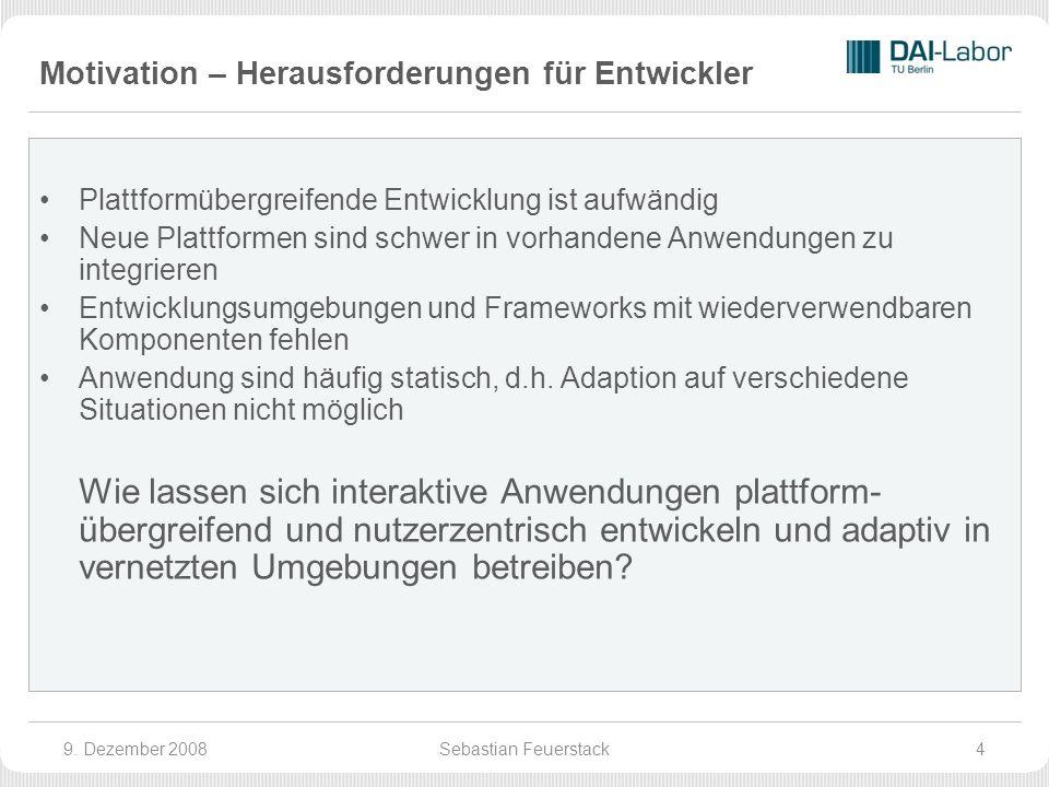 Motivation – Herausforderungen für Entwickler Plattformübergreifende Entwicklung ist aufwändig Neue Plattformen sind schwer in vorhandene Anwendungen zu integrieren Entwicklungsumgebungen und Frameworks mit wiederverwendbaren Komponenten fehlen Anwendung sind häufig statisch, d.h.