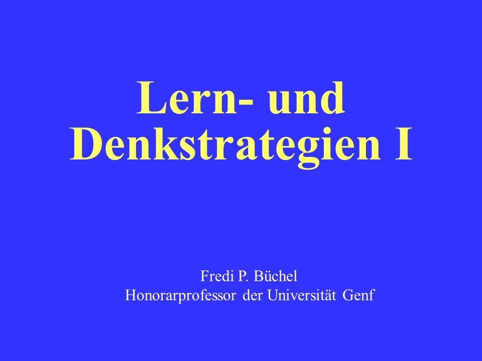 Lern- und Denkstrategien I Fredi P. Büchel Honorarprofessor der Universität Genf