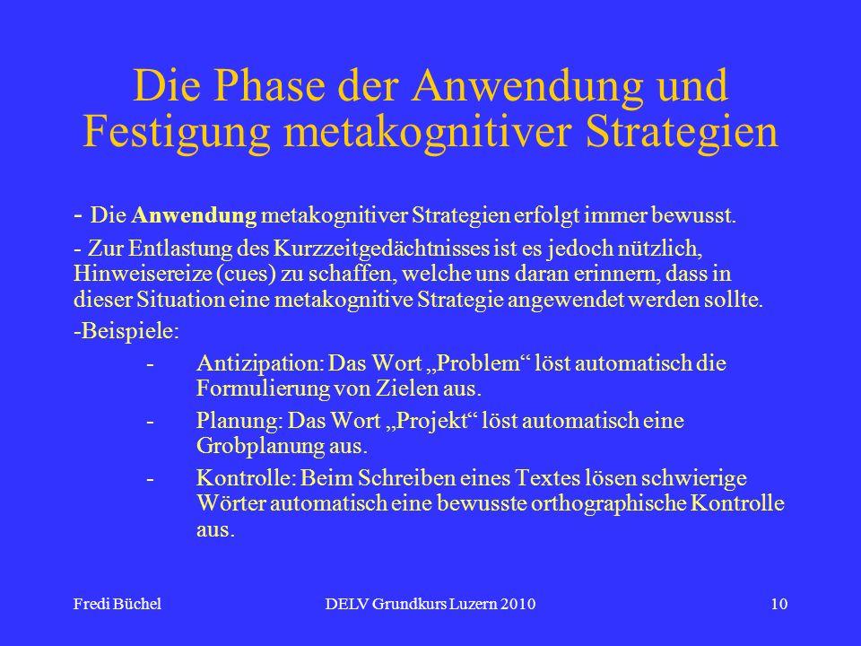Fredi BüchelDELV Grundkurs Luzern 201010 Die Phase der Anwendung und Festigung metakognitiver Strategien - Die Anwendung metakognitiver Strategien erf