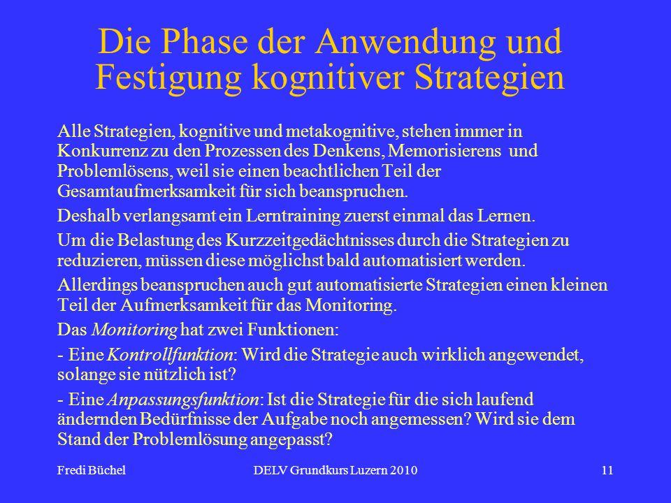 Fredi BüchelDELV Grundkurs Luzern 201011 Die Phase der Anwendung und Festigung kognitiver Strategien Alle Strategien, kognitive und metakognitive, ste