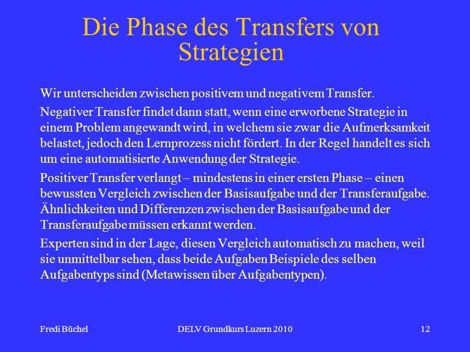 Fredi BüchelDELV Grundkurs Luzern 201012 Die Phase des Transfers von Strategien Wir unterscheiden zwischen positivem und negativem Transfer. Negativer
