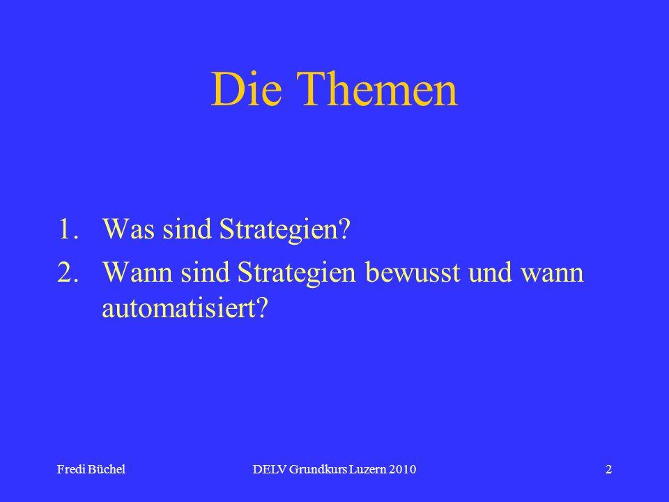 Fredi BüchelDELV Grundkurs Luzern 20102 Die Themen 1.Was sind Strategien? 2.Wann sind Strategien bewusst und wann automatisiert?
