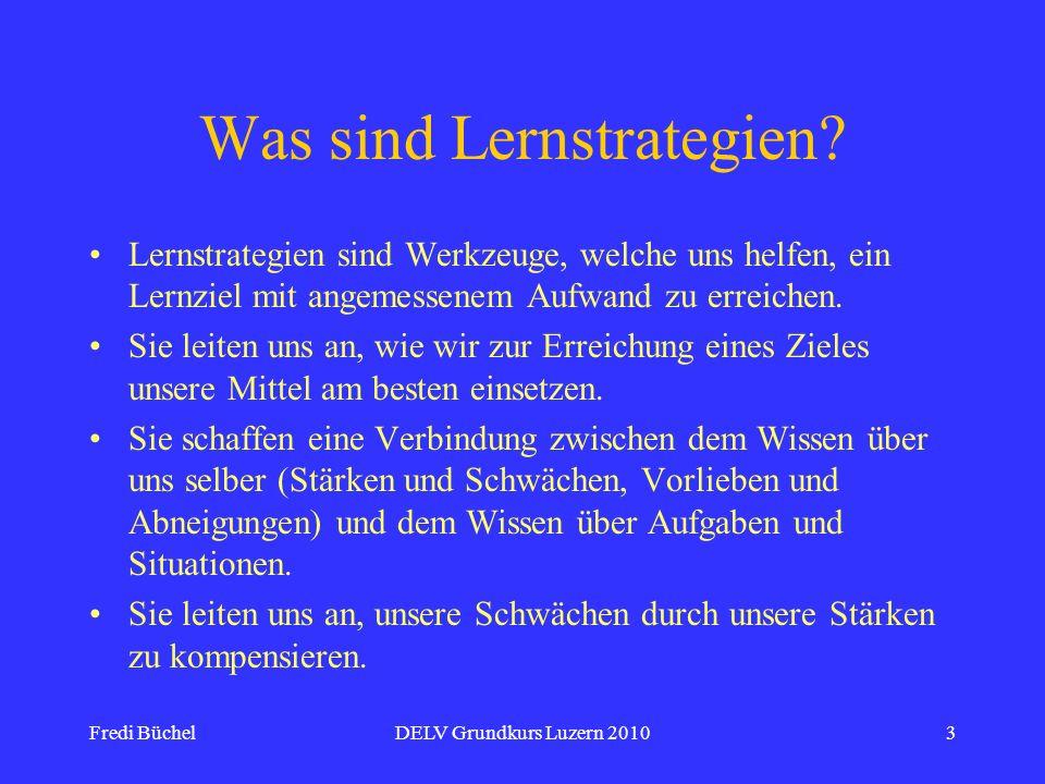 Fredi BüchelDELV Grundkurs Luzern 20103 Was sind Lernstrategien? Lernstrategien sind Werkzeuge, welche uns helfen, ein Lernziel mit angemessenem Aufwa