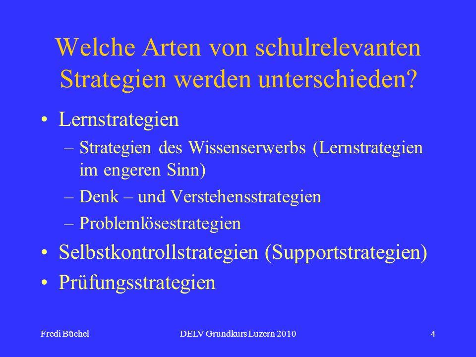 Fredi BüchelDELV Grundkurs Luzern 20104 Welche Arten von schulrelevanten Strategien werden unterschieden? Lernstrategien –Strategien des Wissenserwerb