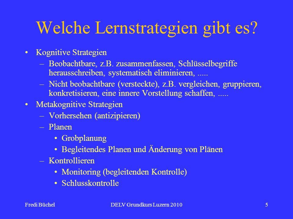 Fredi BüchelDELV Grundkurs Luzern 20105 Welche Lernstrategien gibt es? Kognitive Strategien –Beobachtbare, z.B. zusammenfassen, Schlüsselbegriffe hera