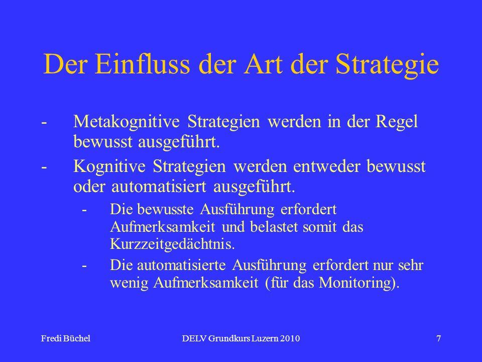 Fredi BüchelDELV Grundkurs Luzern 20107 Der Einfluss der Art der Strategie -Metakognitive Strategien werden in der Regel bewusst ausgeführt. -Kognitiv