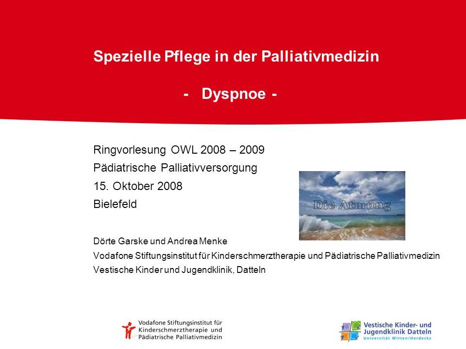Spezielle Pflege in der Palliativmedizin - Dyspnoe - Ringvorlesung OWL 2008 – 2009 Pädiatrische Palliativversorgung 15. Oktober 2008 Bielefeld Dörte G