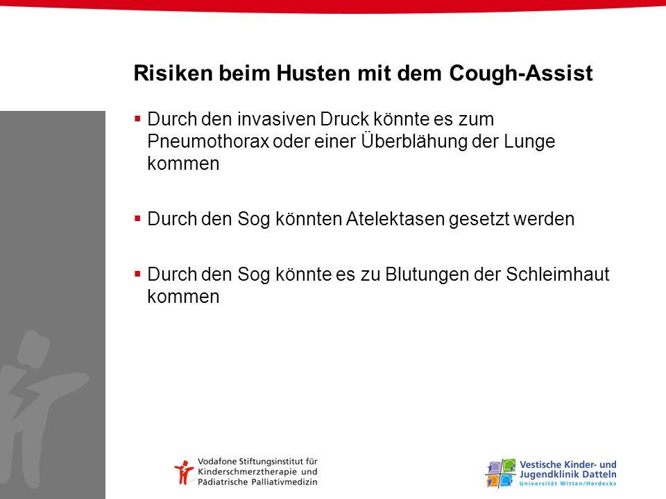 Risiken beim Husten mit dem Cough-Assist Durch den invasiven Druck könnte es zum Pneumothorax oder einer Überblähung der Lunge kommen Durch den Sog kö