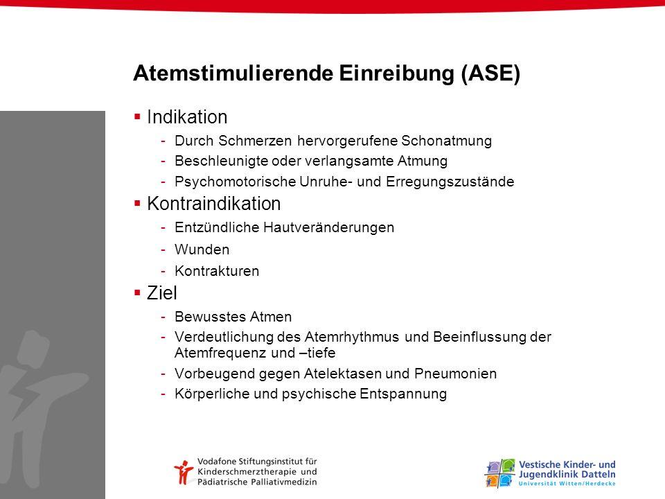 Atemstimulierende Einreibung (ASE) Indikation -Durch Schmerzen hervorgerufene Schonatmung -Beschleunigte oder verlangsamte Atmung -Psychomotorische Un