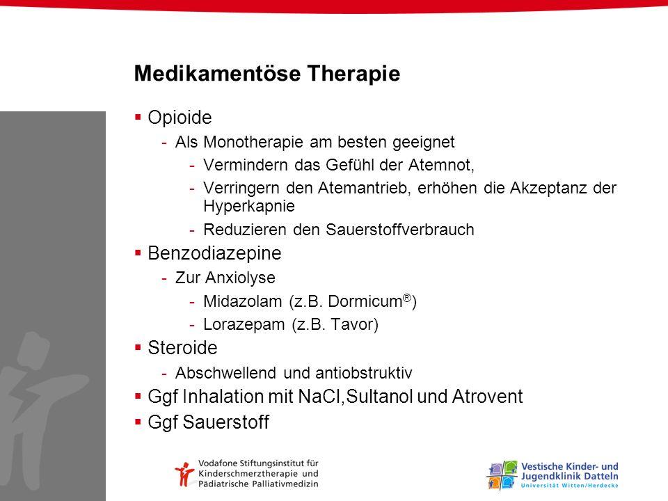 Medikamentöse Therapie Opioide -Als Monotherapie am besten geeignet -Vermindern das Gefühl der Atemnot, -Verringern den Atemantrieb, erhöhen die Akzep