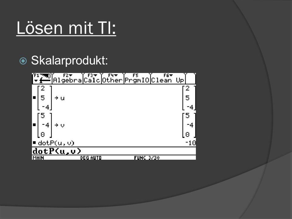 Lösen mit TI: Skalarprodukt: