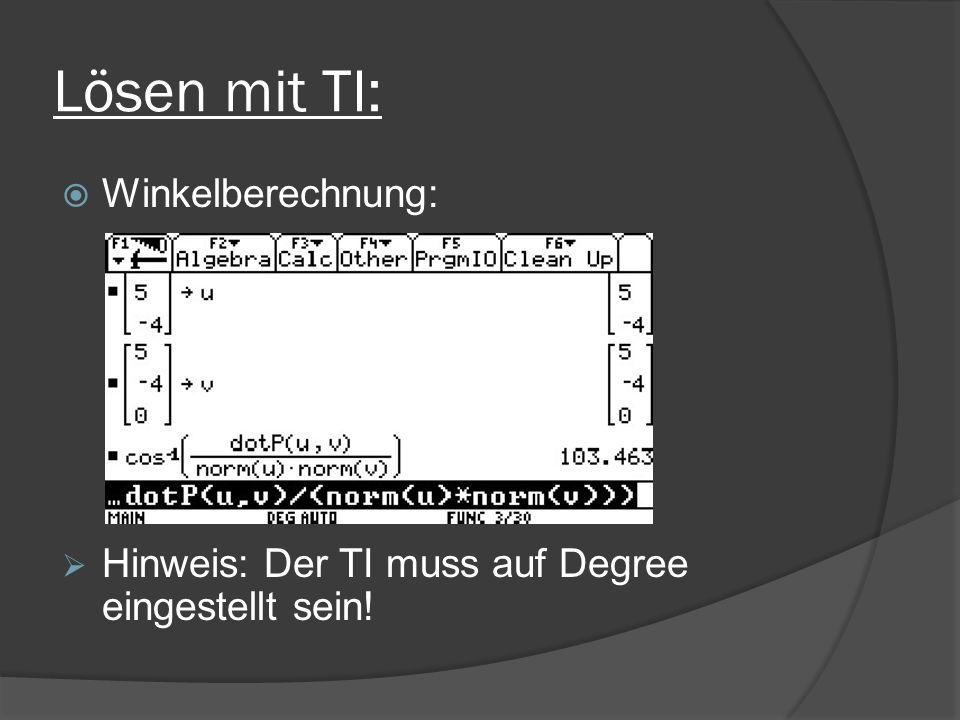 Lösen mit TI: Winkelberechnung: Hinweis: Der TI muss auf Degree eingestellt sein!